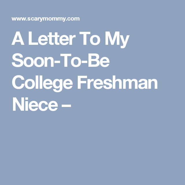A Letter To My Soon-To-Be College Freshman Niece | Letter to