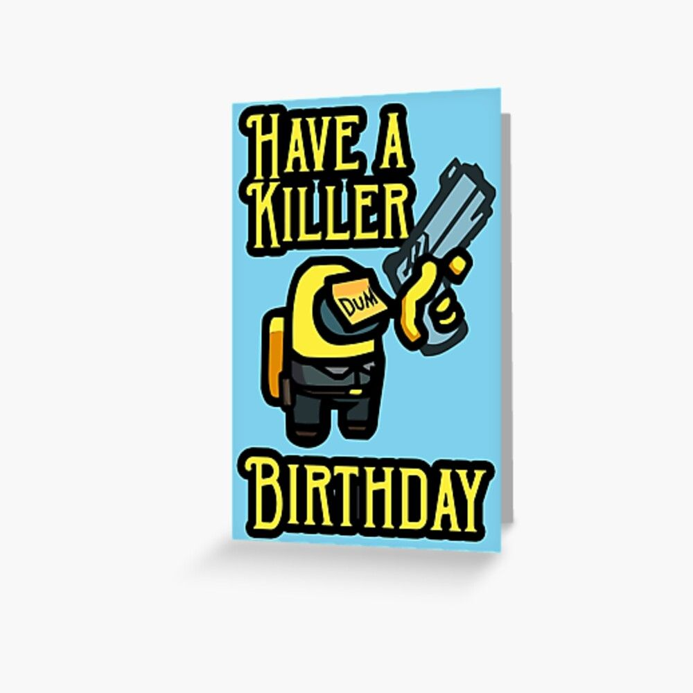 Among Us Dum Yellow Impostor Greeting Card By Enriquepma In 2020 Cards Birthday Cards Printed Cards