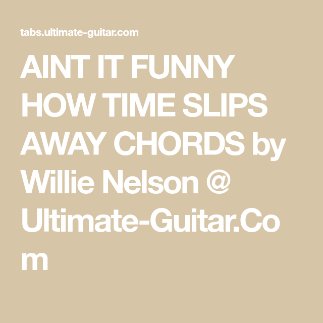 AINT IT FUNNY HOW TIME SLIPS AWAY CHORDS by Willie Nelson @ Ultimate ...