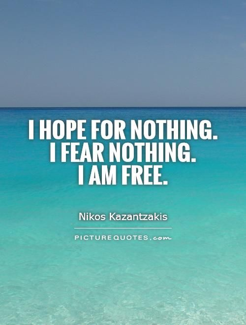 I Hope For Nothing I Fear Nothing I Am Free Picture Quote 1 My
