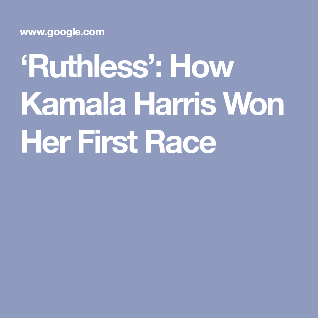 Ruthless How Kamala Harris Won Her First Race In 2020 Kamala Harris Criminal Justice Presidential Candidates