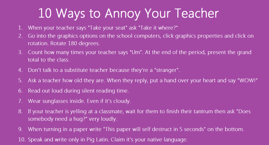 Opinion ways to piss off your teacher for