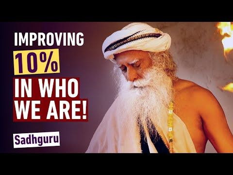 Improving 10 Percent in Who We Are! | Sadhguru - YouTube