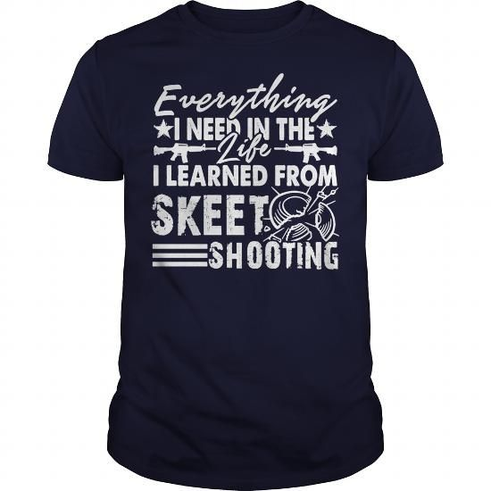 I Love EVERYTHING I LEARNED FROM SKEET SHOOTING SHIRT SHIRT TSHIRT HOODIE Shirts