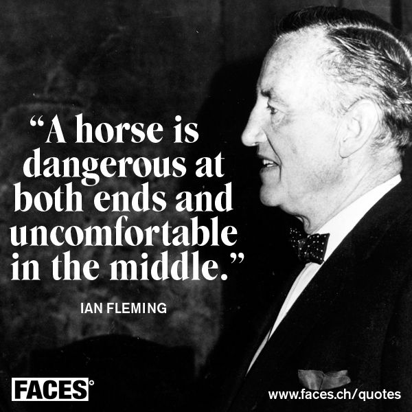 Funny Quote By Ian Fleming A Horse Is Dangerous At Both