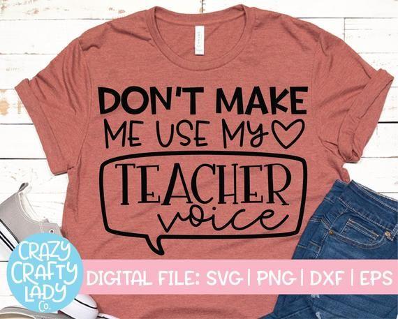 Don't Make Me Use My Teacher Voice SVG Funny Cut File | Etsy