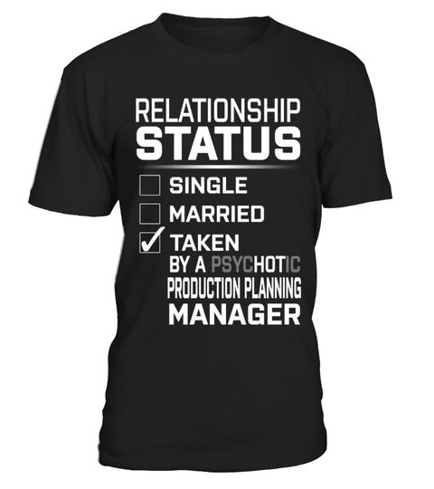 "# Production Planning Manager - PsycHOTic .    Relationship Status. Taken by a PsycHOTic Production Planning Manager Job Title ShirtsSpecial Offer, not available anywhere else!Available in a variety of styles and colorsBuy yours now before it is too late! Secured payment via Visa / Mastercard / Amex / PayPal / iDeal How to place an order  Choose the model from the drop-down menu Click on ""Buy it now"" Choose the size and the quantity Add your delivery address and bank details And that's it!"