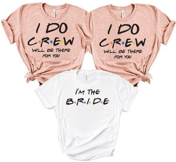 Friends Bride Crew Shirt | I Do Crew Shirt | Bridesmaid Shirts | Hen Party Shirt | Bachelorette Party Shirt | Funny Bachelorette Shirt