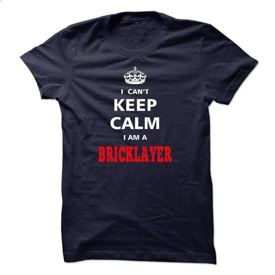 I cant keep calm Im a BRICKLAYER - #tee aufbewahrung #hoodie sweatshirts. PURCHASE NOW => https://www.sunfrog.com/LifeStyle/I-cant-keep-calm-Im-a-BRICKLAYER.html?68278