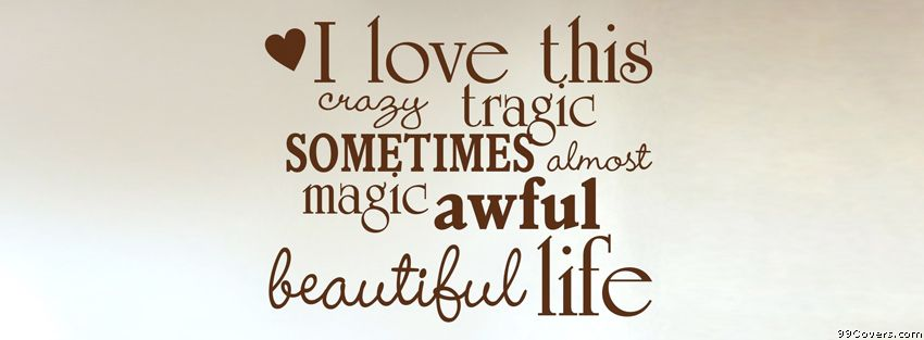 I Love This Life Facebook Covers Facebook cover photos