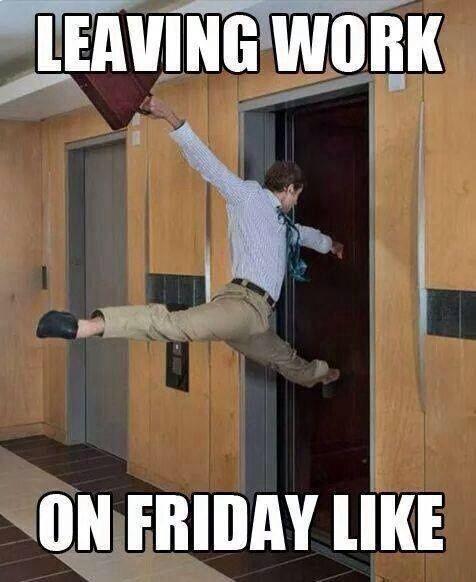 Leaving Work On A Friday Friday Meme Leaving Work On Friday Work Memes