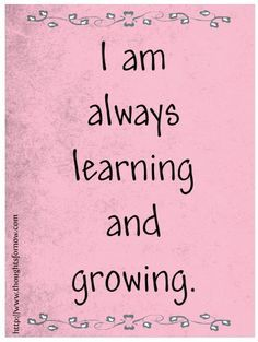 I am always learning and growing~ Proverbs 18:15 NLT