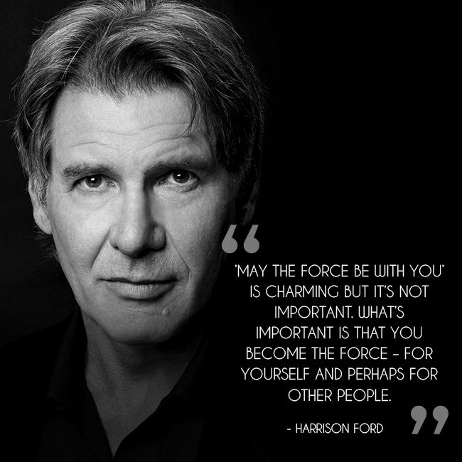 Quote Of The Day Harrison Ford Ford Quotes Inspirational Quotes Quotes