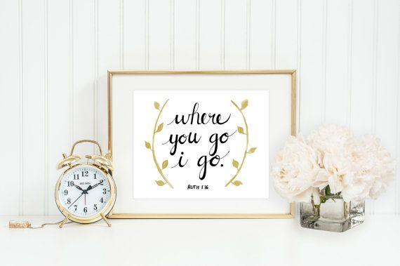 Where you go, I go. Gold Scripture Print. #ruth #scriptureprint #golddecor #handlettered #whereyougoigo