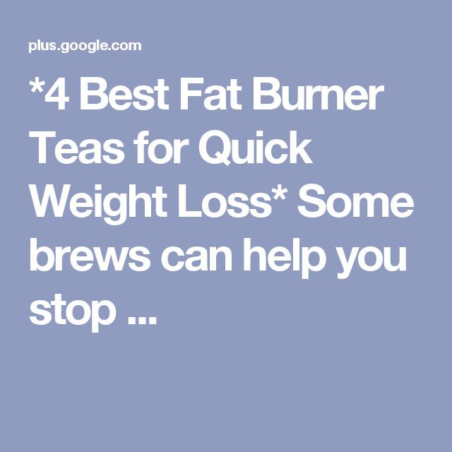 *4 Best Fat Burner Teas for Quick Weight Loss*  Some brews can help you stop ...