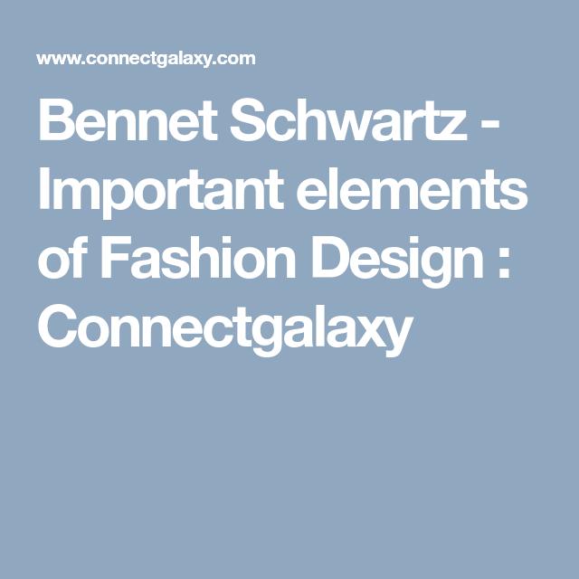 Bennet Schwartz Important Elements Of Fashion Design From Bennet Schwartz Fashion Design Design