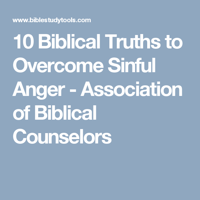 10 Biblical Truths to Overcome Sinful Anger - Association of