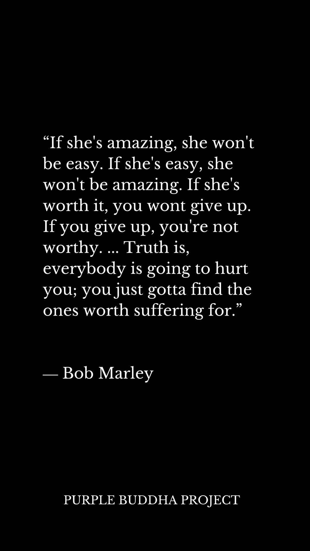 the ones worth suffering for