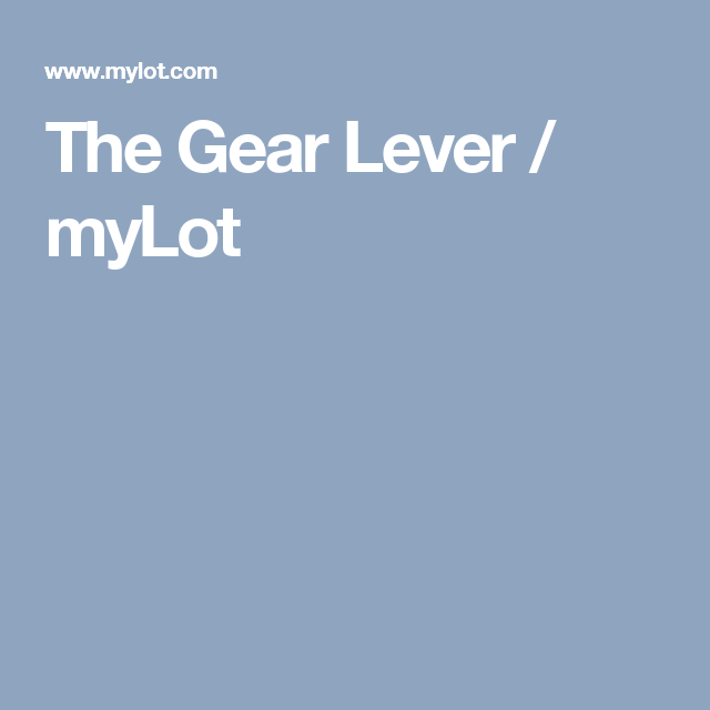 The Gear Lever / myLot