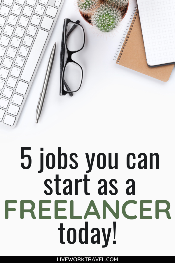 5 Freelance Careers You Can Start Today Live Work Travel In 2020 Work From Home Tips Online Work From Home Freelancing Jobs