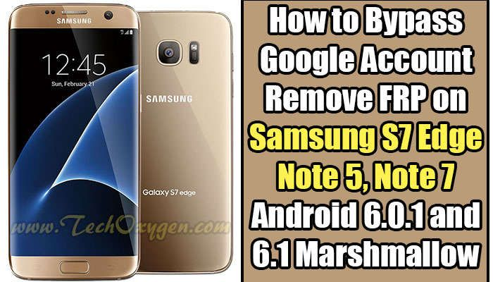 How to Bypass Google Account, Remove FRP on Samsung S7 Edge, Note 5