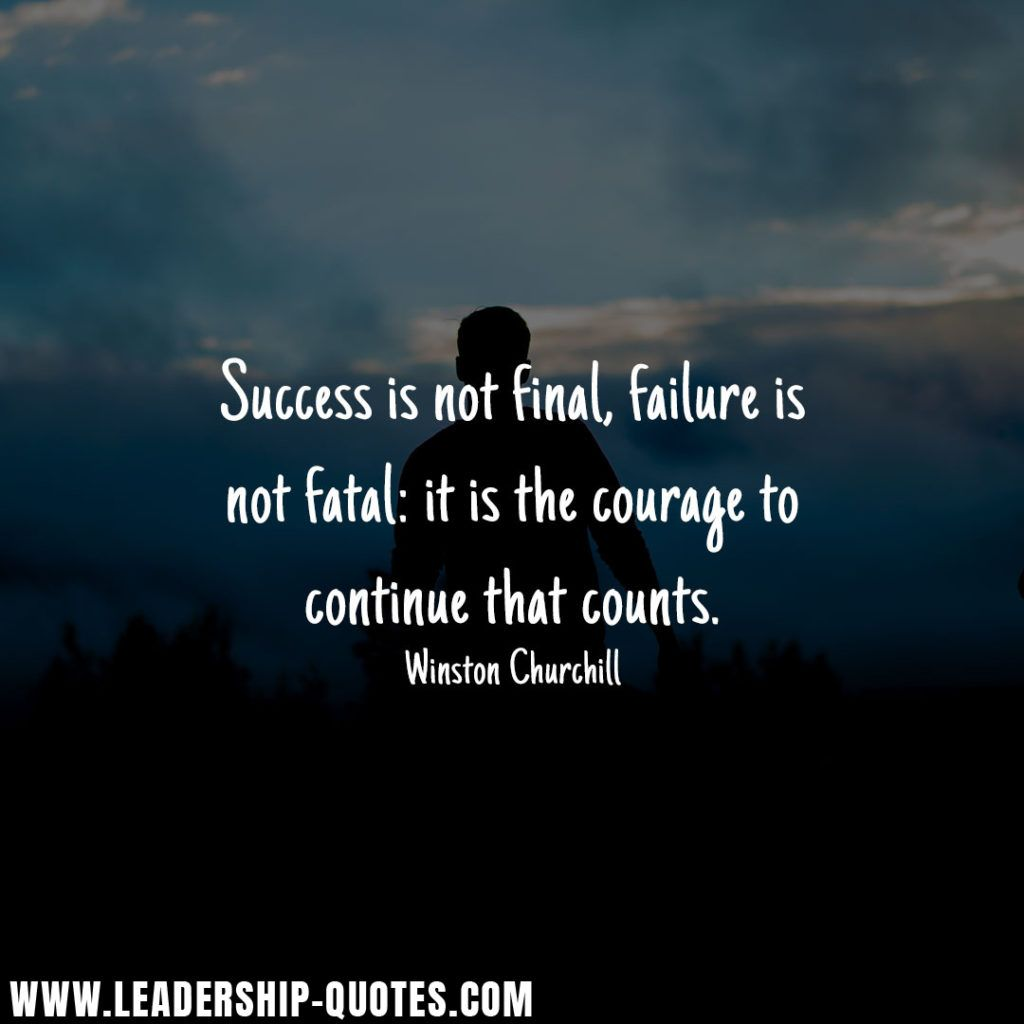 Success Is Not Final Failure Is Not Fatal It Is The Courage To Continue That Counts Famous Quotes About Success Inspirational Speeches Leadership Quotes