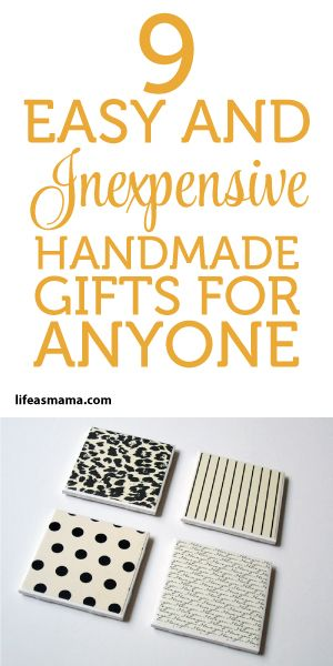 9 Easy And Inexpensive Handmade Gifts For Anyone!
