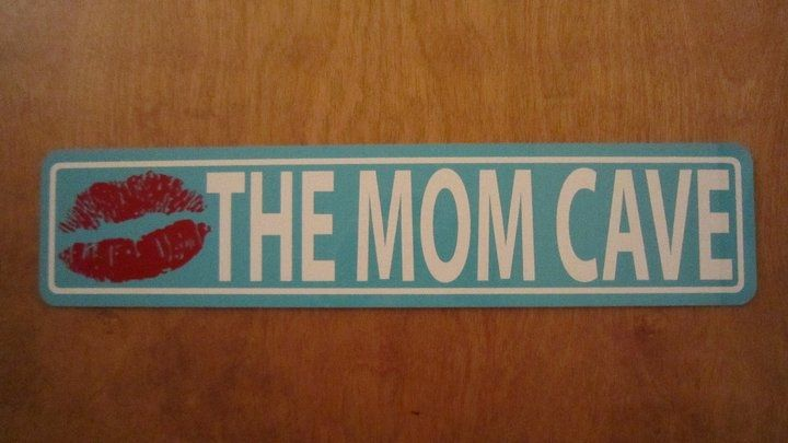 """I had this sign made to go on the door to my """"Mom Cave"""". LOVE"""
