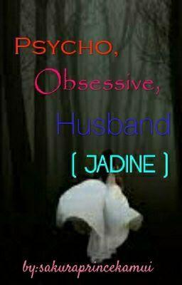 Psycho, Obsessive, Husband ( JADINE ) COMPLETED | mine