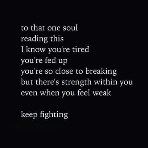 To that one soul....keep fighting