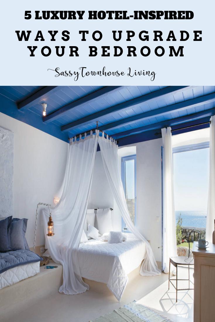 Luxury Hotel Bedrooms: 5 Luxury Hotel Inspired Ways To Upgrade Your Bedroom