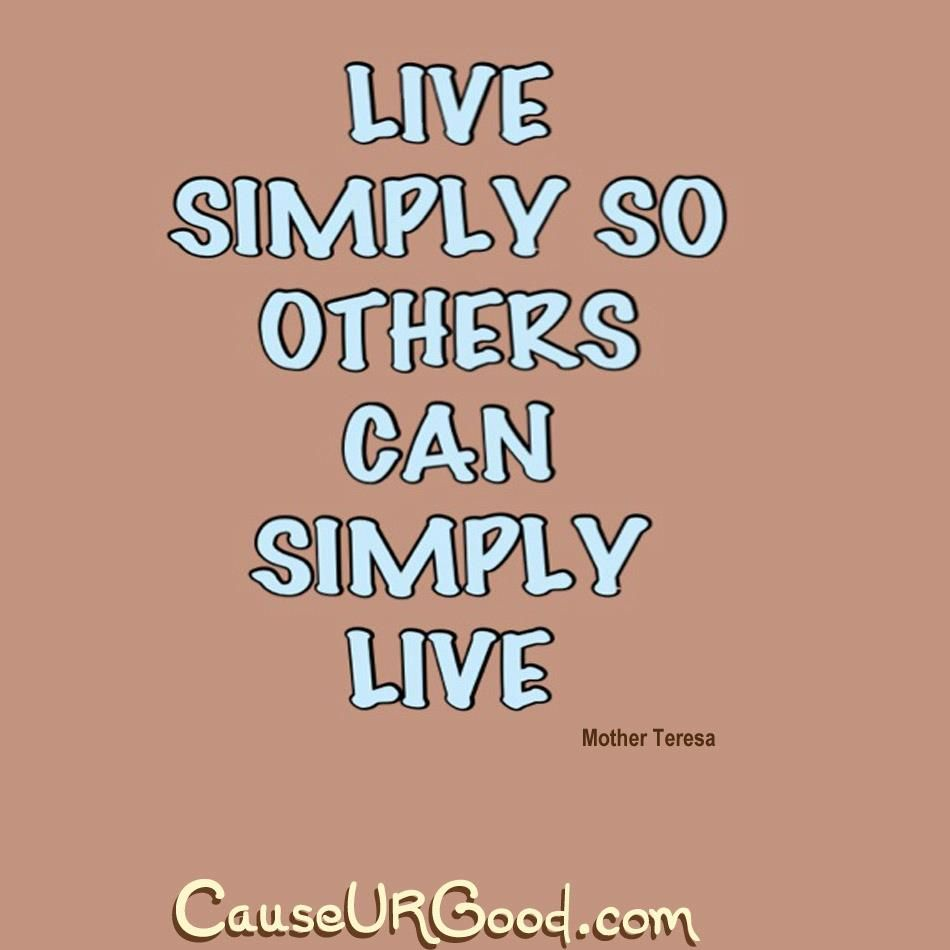 Live simply so others can simply live mother teresa www