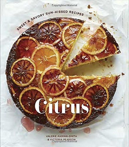 Citrus: Sweet and Savory Sun-Kissed Recipes