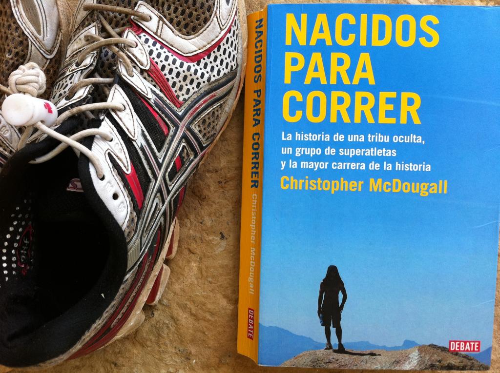 Nacidos para Correr de Christopher McDougall de editorial Debate    Una historia de una tribu oculta (los tarahumaras) !!!!