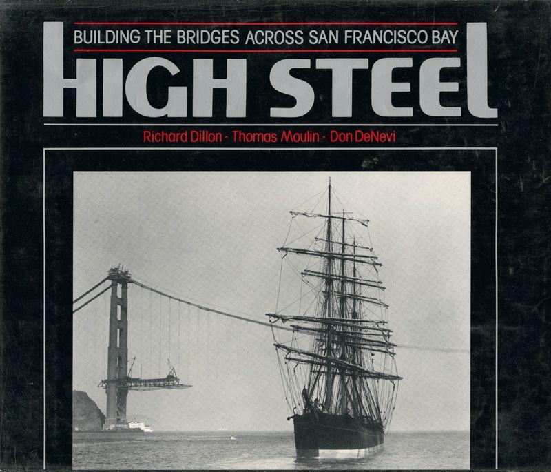 High Steel: Building the Bridges Across San Francisco Bay by Richard Dillon