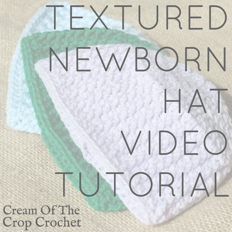 Textured Newborn Hat Video Tutorial | Cream Of The Crop Crochet ...