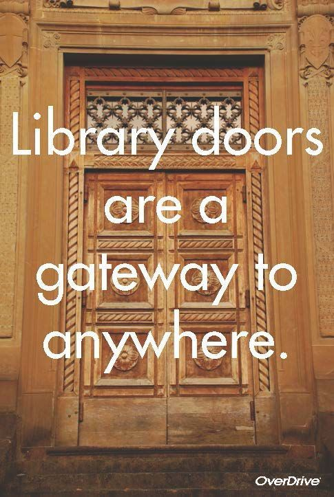 Library doors are a gateway to anywhere. | Library quotes ...