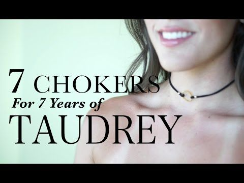 7 Chokers for 7 Years of Taudrey - YouTube
