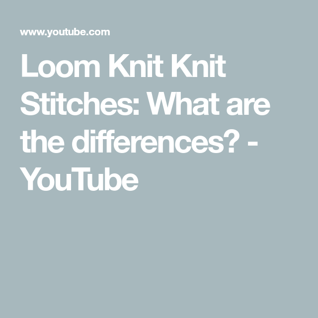 Loom Knit Knit Stitches What Are The Differences Youtube Loom