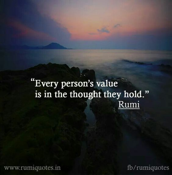 rumi quotes  Every person's value is in the thought they hold  is part of Rumi love quotes -