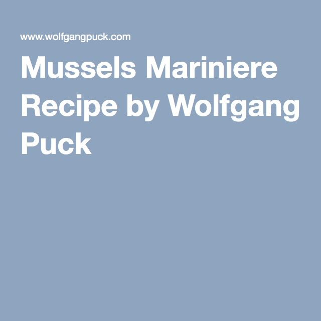 Mussels Mariniere Recipe by Wolfgang Puck