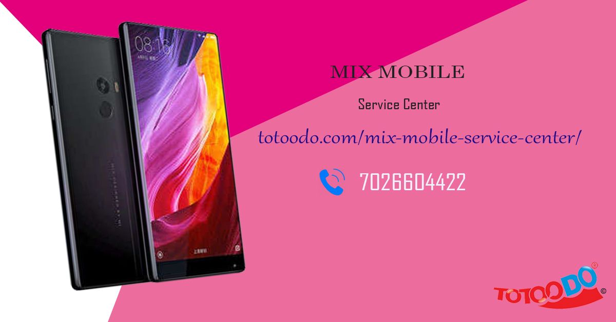 Get Solution For Mix Mobile Problems At Totoodo Mobile Repair Center It Provides The Best Mix Mobile Services Mixmobile Servicecenter Mobile Service Repair