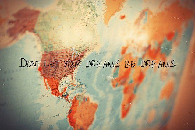 No permitas que tus sueños se vuelvan sueños.