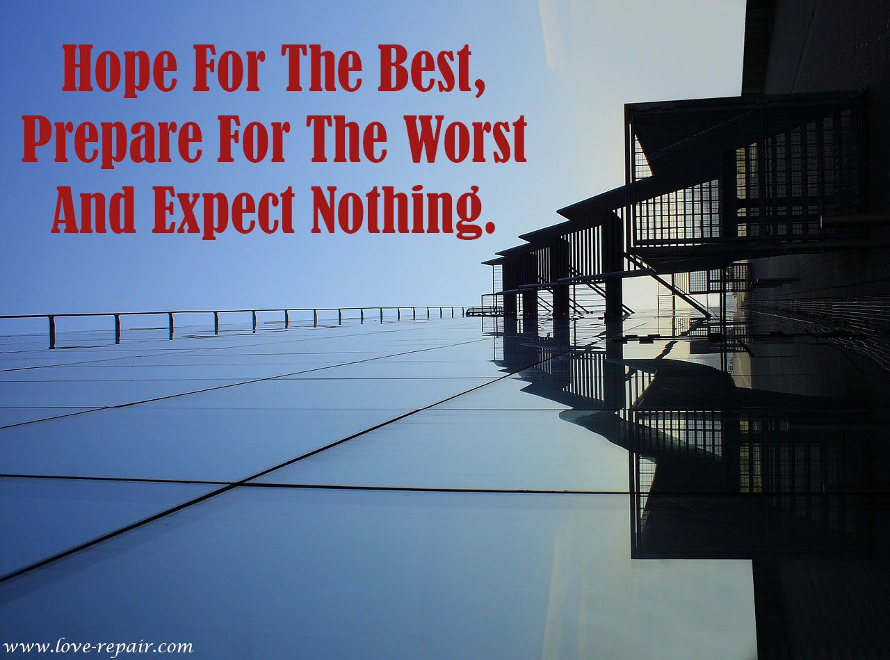 Hope For The Best Prepare For The Worst And Expect Nothing Love Repair Com Best Life Dont Expect Too Much