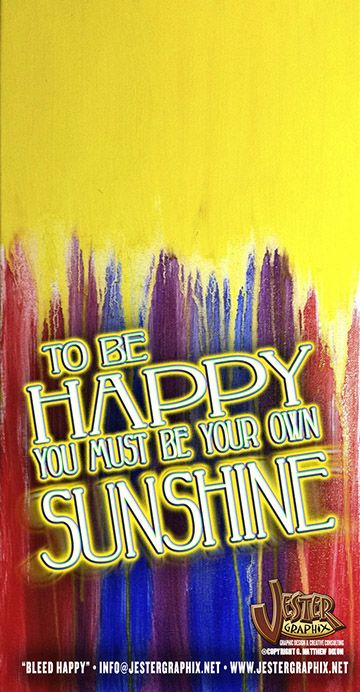 """To be happy you must be your own sunshine"" • Painting Title: ""Bleed Happy"" 2014 • www.gmatthewdixon.com"