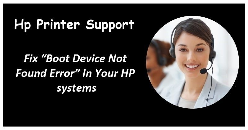 How To Fix Boot Device Not Found Error In Your Hp Systems System Supportive Hp Printer