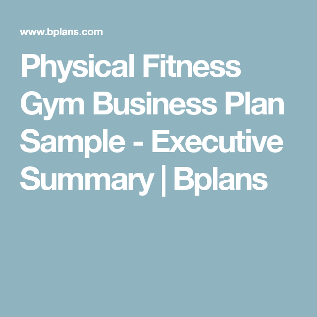 Physical Fitness Gym Business Plan Sample Executive Summary - Fitness business plan template