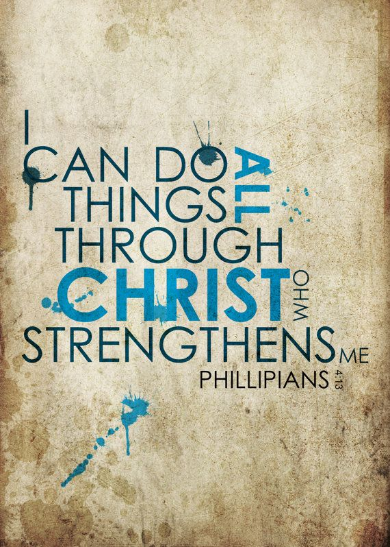 Philippians 413 I Can Do All Things Through Christ Who Gives Me Strength