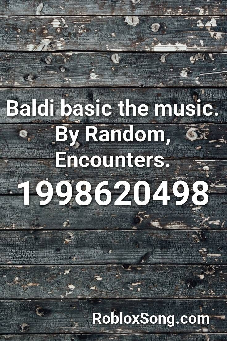 Code For Baldi Basic On Roblox Baldi Basic The Music By Random Encounters Roblox Id Roblox Music Codes In 2020 Roblox Dont Call Me Remix