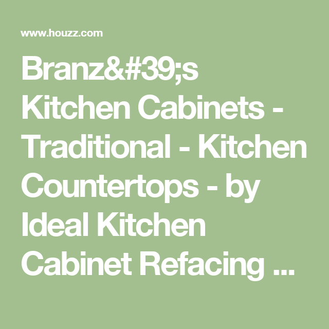 Branzu0027s Kitchen Cabinets   Traditional   Kitchen Countertops   By Ideal  Kitchen Cabinet Refacing Of Naples